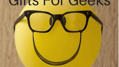 Gifts For Geeks: The Best Gifts For Geeks & Nerds