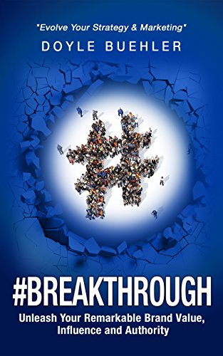 #Breakthrough - Unleash Your Remarkable Brand Value, Influence And Authority: Evolve Your Strategy & Marketing Kindle Edition