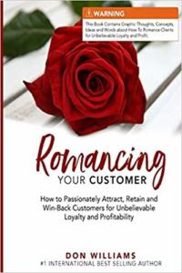 Romancing Your Customer: How To Passionately Attract...