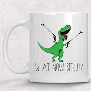What Now Bitch? T-Rex Coffee Mug