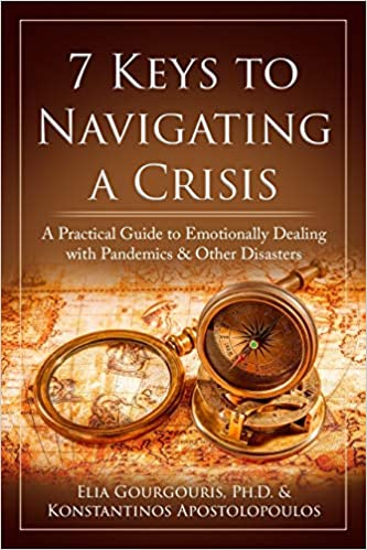 7 Keys to Navigating a Crisis: A Practical Guide to Emotionally Dealing with Pandemics & Other Disasters