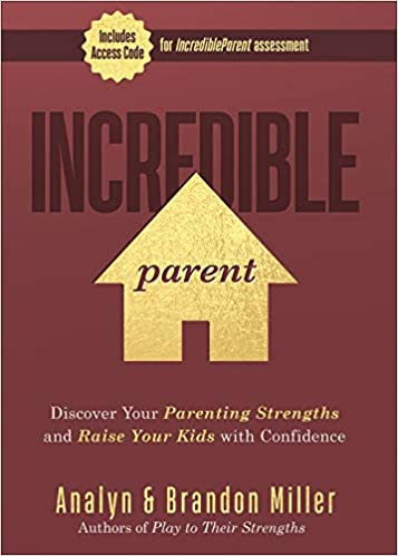 Incredible Parent Discover Your Parenting Strengths and Raise Your Kids with Confidence